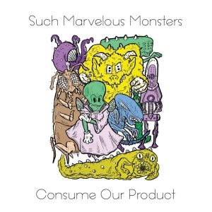 Such Marvelous Monsters - Consume Our Product