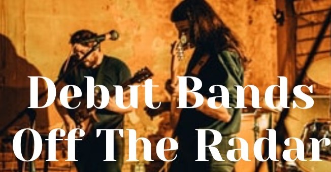Debut Bands (Off The Radar)