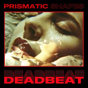 Prismatic Shapes - Deadbeat